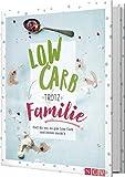 Low Carb trotz Familie: Stell dir vor, es gibt Low Carb und keiner merkt's. Das Low Carb Kochbuch für die ganze Familie