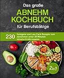 Das große Abnehm Kochbuch für Berufstätige: 230 ketogene und Low Carb Rezepte zum Abnehmen unter 20 Minuten inklusive Ernährungsplan